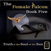 Truth Is the Soul of the Sun: The Female Falcon, Book 5 | Maria Isabel Pita