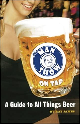The Man Show on Tap: A Guide to All Things Beer
