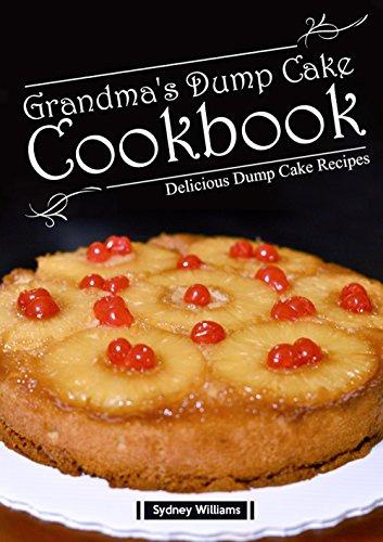 Grandma's Dump Cake Cookbook: Delicious Dump cake Recipes by [Williams, Sydney]