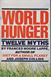 World Hunger : Twelve Myths, Lappe, Frances Moore and Collins, Joseph, 0394622979