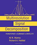 Multiresolution Signal Decomposition : Transforms, Subbands, and Wavelets, Akansu, Ali N. and Haddad, Richard A., 012047140X