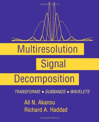 Multiresolution Signal Decomposition: Transforms, Subbands, and Wavelets (Telecommunications, a Book Series) by Academic Press