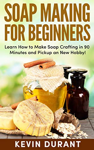 Crafting Mold Soap (SOAP MAKING FOR BEGINNERS: Learn How to Make Soap Crafting in 90 Minutes and Pickup on New Hobby! (soap making made easy, soap making kindle books, soap making recipes, soap making supplies))