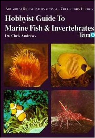 Hobbyist Guide To Marine Fish & Invertebrates (Aquarium Digest International Collector's Edition)
