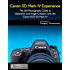 Canon 5D Mark IV Experience - The Still Photography Guide to Operation and Image Creation with the Canon EOS 5D Mark IV