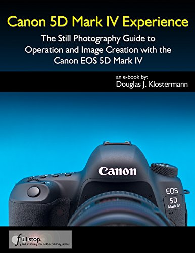 Canon 5D Mark IV Experience - The Still Photography Guide to Operation and Image Creation with the Canon EOS 5D Mark IV ()