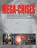Mega-Crises : Understanding the Prospects, Nature, Characteristics, and the Effects of Cataclysmic Events, , 0398086826
