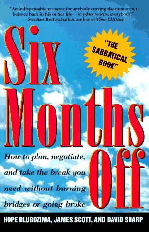 SIX MONTHS OFF: How To Plan, Negotiate, & Take The Break You Need Without Burning Bridges Or Going Broke