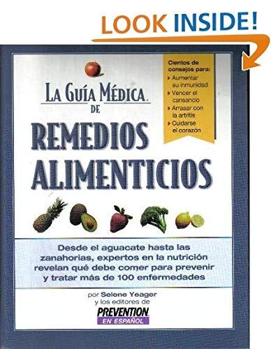Download La Guía Médica de Remedios Alimenticios: desde el aguacate hasta las zanahorias, expertos en la nutricion revelan que debe comer para prevenir y tratar mas de 100 enfermedades (Spanish Edition) ebook