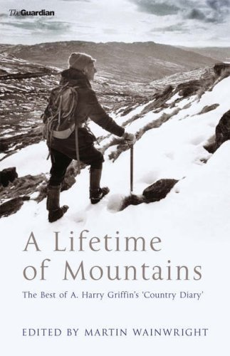 Download A Lifetime of Mountains: The Best of A.Harry Griffin's 'Country Diary' by A.H. Griffin (2005-09-22) PDF