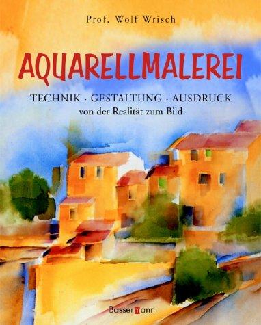 Aquarellmalerei: Technik, Gestaltung, Ausdruck - Von der Realität zum Bild