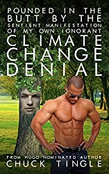 Pounded In The Butt By The Sentient Manifestation Of My Own Ignorant Climate Change Denial