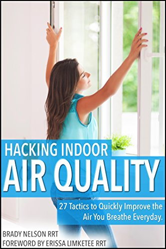 Hacking Indoor Air Quality, 27 Tactics to Quickly Improve the Air You Breathe Everyday