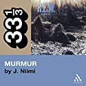 R.E.M.'s Murmur (33 1/3 Series) Audiobook by J. Niimi Narrated by Fred Berman