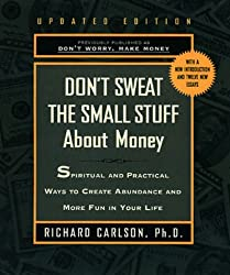 [Don't Sweat the Small Stuff about Money: Spiritual and Practical Ways to Create Abundance and More Fun in Your Life] [by: PH Richard Carlson]