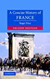 A Concise History of France, Roger Price, 0521844800