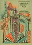 A Baghdad Cookery Book: Tthe Book of Dishes (Kitaab Al-oTabaikh) (Petits Propos Culinaires)