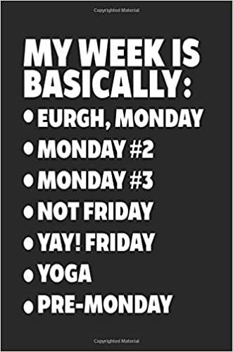 Amazon.com: My Week Is Basically: -Eurgh, Monday -Monday #2 ...