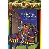 CABANE MAGIQUE T02 : LE MYSTRIEUX CHEVALIER