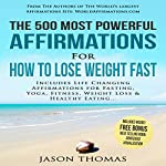 The 500 Most Powerful Affirmations for How to Lose Weight Fast: Includes Life Changing Affirmations for Fasting, Yoga, Fitness, Weight Loss & Healthy Eating | Jason Thomas