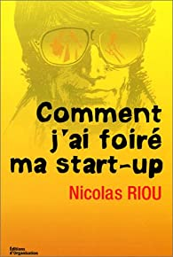 Comment j'ai foiré ma start-up par Riou