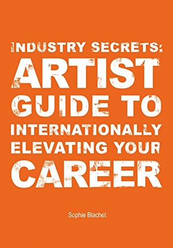 Industry Secrets: Artist Guide to Internationally Elevating Your Career por Sophie Blachet