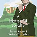 A Matter of Loyalty: A Very English Mystery, Book 3 Hörbuch von Anselm Audley, Elizabeth Edmondson Gesprochen von: Michael Page