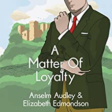 A Matter of Loyalty: A Very English Mystery, Book 3 Audiobook by Anselm Audley, Elizabeth Edmondson Narrated by Michael Page