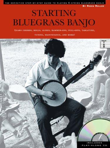 (Starting Bluegrass Banjo: The Definitive Step-by-Step Guide to Playing 5-String Bluegrass Banjo)