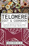 The Telomere Diet and Cookbook: A Scientific