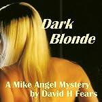Dark Blonde: A Mike Angel Mystery, Book 3 | David H. Fears