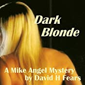 Dark Blonde: A Mike Angel Mystery, Book 3 | David H. Fears