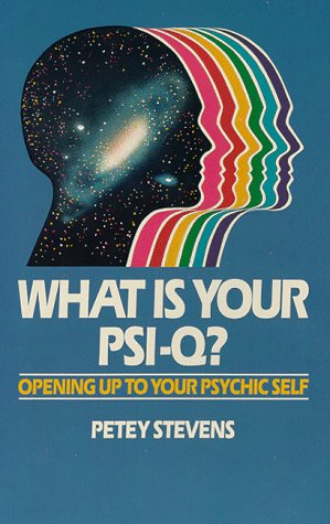 What Is Your Psi-Q?: Opening Up to Your Psychic Self