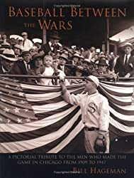 Baseball Between the Wars: A Pictorial Tribute to the Men Who Made the Game in Chicago from 1909 to 1947