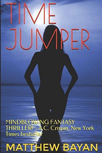 TIME JUMPER: MINDBLOWING FANTASY THRILLER! - A.C. Crispin, New York Times bestseller
