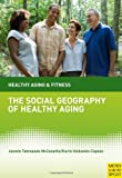 The Social Geography of Healthy Aging, Karin Volkwein-Caplan, 1841263524