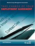 Take Charge of Your Employment Agreement : A Win-Win Communication Tool for Medical Practice Executives, Patterson, Hal, 1568291477
