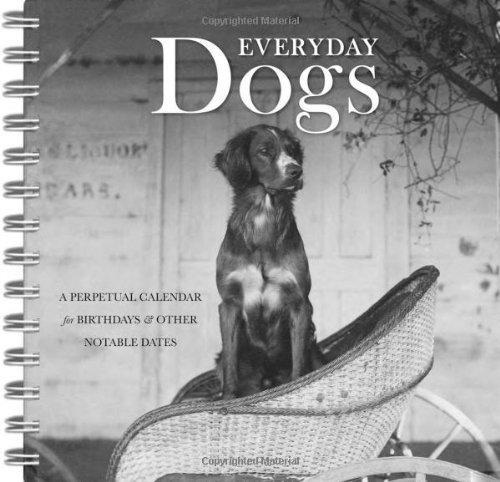 [BOOK] Everyday Dogs: A Perpetual Calendar for Birthdays and Other Notable Dates [T.X.T]