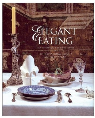 Read Online Elegant Eating: Four Hundred Years of Dining in Style PDF