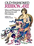 img - for Old-Fashioned Ribbon Art: Ideas and Designs for Accessories and Decorations book / textbook / text book