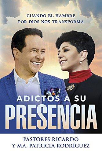 Adictos a Su presencia / Addicted to His Presence: Cuando el hambre por Dios nos transforma (Spanish Edition) [Ricardo Rodriguez] (Tapa Blanda)