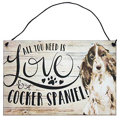 Cocker Spaniel Dog Sign | All You Need is Love and a Cocker Spaniel - by StudioR12 |7.5