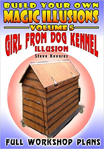 Read Build your own magic illusions - Girl from Dog Kennel Illusion: Full Workshop Plans PDF, azw (Kindle)