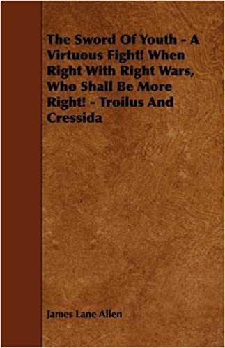The Sword Of Youth - A Virtuous Fight! When Right With Right Wars, Who Shall Be More Right! - Troilus And Cressida