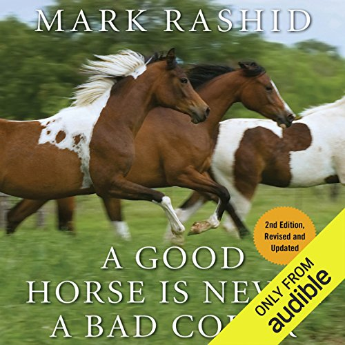 A Good Horse Is Never a Bad Color: Tales of Training Through Communication and Trust - 2nd Edition, Revised & Updated by Audible Studios
