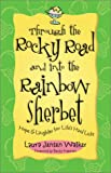img - for Through the Rocky Road and Into the Rainbow Sherbet: Hope & Laughter for Life's Hard Licks book / textbook / text book