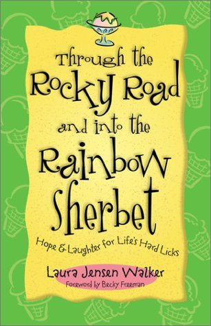 Read Online Through the Rocky Road and Into the Rainbow Sherbet: Hope & Laughter for Life's Hard Licks PDF