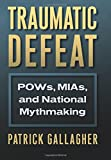 Traumatic Defeat: POWs, MIAs, and National Mythmaking