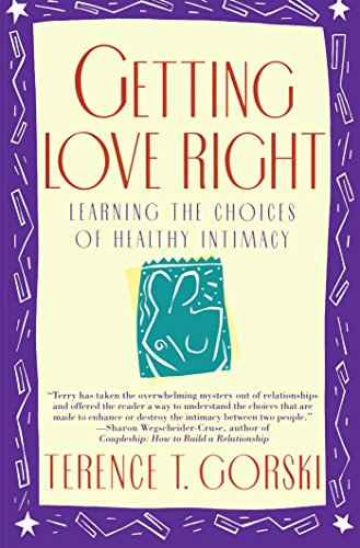 Getting Love Right: Learning the Choices of Healthy Intimacy (A Fireside/Parkside Recovery Book) (Danger Signs Of An Unhealthy Dating Relationship)