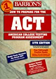 Barron's How to Prepare for the Act (BARRON'S HOW TO PREPARE FOR THE ACT AMERICAN COLLEGE TESTING PROGRAM ASSESSMENT (BOOK ONLY))
